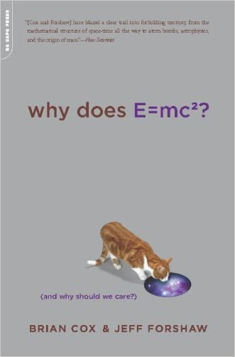 Why Does E=mc2?: (And Why Should We Care?) written by Brian Cox
