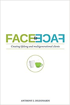 Face To Face: Creating Lifelong & Multigenerational Clients
