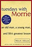 Tuesdays with Morrie : An Old Man, a Young Man and Lifes Greatest Lesson