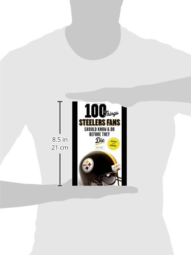 100 Things Steelers Fans Should Know & Do Before They Die (100 Things...Fans Should Know) at SteelerMania