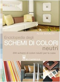 Enciclopedia degli schemi di colori neutri. 200 schemi di colori neutri per la casa