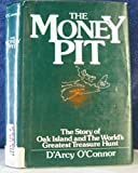 The Money Pit: The Story of Oak Island and the World's Greatest Treasure Hunt D'Arcy O'Connor