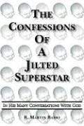 The Confessions Of A Jilted Superstar, In His Many Conversations With God