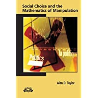 SOCIAL CHOICE AND THE MATHEMATICS OF MANIPULATION