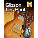 Gibson Les Paul Manual: How to Buy, Maintain and Set Up the Legendary Les Paul Electric Guitarby Paul Balmer