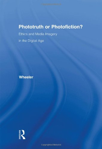 Phototruth Or Photofiction?: Ethics and Media Imagery in...