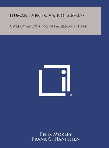 Human Events, V5, No. 206-257: A Weekly Analysis for the American Citizen