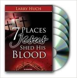 Disc 7 Places Jesus Shed His Blood Larry Huch