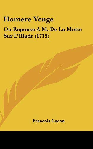 Homere Venge: Ou Reponse A M. de La Motte Sur L'Iliade (1715)