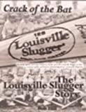 Crack of the Bat: The Louisville Slugger Story (1582614342) by Hill, Bob
