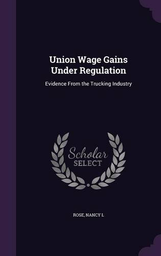 Union Wage Gains Under Regulation: Evidence From the Trucking Industry