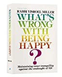 img - for What's wrong with being happy?: Maintaining inner tranquility against the onslaught of life (ArtScroll series) book / textbook / text book