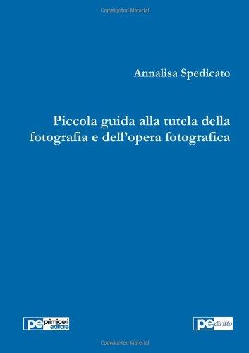 Piccola Guida Alla Tutela Della Fotografia E Dell'opera Fotografica