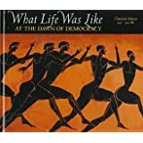 What Life Was Like: At the Dawn of Democracy : Classical Athens 525-322 Bc ~ Time-Life Books