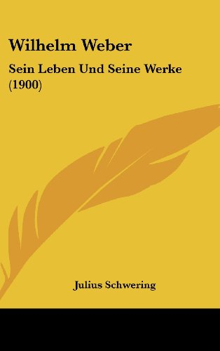 Wilhelm Weber: Sein Leben Und Seine Werke (1900)
