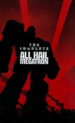 The Complete All Hail Megatron   [COMP ALL HAIL MEGATRON] [Hardcover]