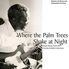 Where The Palm Tree Shake At Night Blues Music From The Florida Folklife Collection by Roy Book Binder, Mary McClain & Ida Goodson, Albert