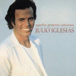 Julio Iglesias - Aquellas Primeras Canciones - Zortam Music