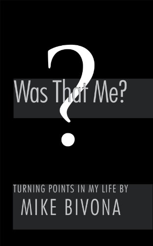 Book: Was That Me? - Turning Points in My Life by Mike Bivona by Michael Bivona, CPA