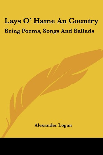 Lays O' Hame an Country: Being Poems, Songs and Ballads