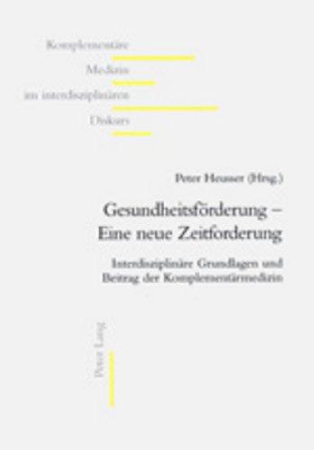Gesundheitsförderung - Eine Neue Zeitforderung: Interdisziplinäre Grundlagen Und Beitrag Der Komplementärmedizin (Komplementäre Medizin Im Interdisziplinären Diskurs) (German Edition)