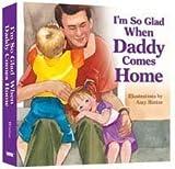 I'm so Glad When Daddy Comes Home