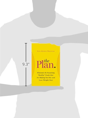 The Plan: Eliminate the Surprising 'Healthy' Foods that are Making You Fat - and Lose Weight Fast