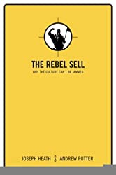 THE REBEL SELL: Why the Culture Can't Be Jammed