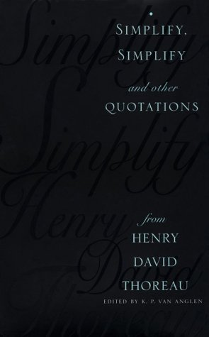 Simplify, Simplify: And Other Quotations from Henry David Thoreau