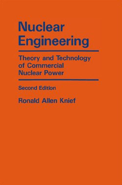 Nuclear Engineering Theory and Technology of Commercial Nuclear Power, by Ronald Allen Knief