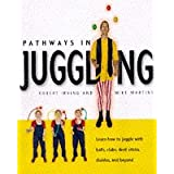Pathways in Juggling: Learn How to Juggle with Balls, Rings, Clubs, Devil Sticks, Diabolos and Other Objectsby Robert Irving