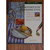 Composition & Perspective: Lessons & Exercises to Develop Your Painting & Drawing Technique (Seeing Things Simply) (0785800662) by Horton, James