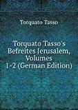 Torquato Tasso's Befreites Jerusalem, Volumes 1-2 (German Edition)