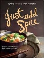 Just Add Spice: Creating Wonderful Feasts from Simple Ingredients available at Amazon for Rs.21069