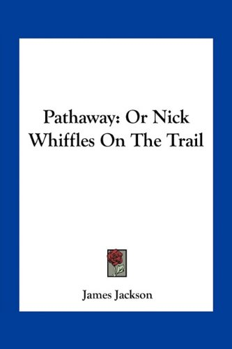 Pathaway: Or Nick Whiffles on the Trail