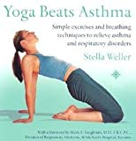 img - for Stella Weller: Yoga Beats Asthma : Simple Exercises and Breathing Techniques to Relieve Asthma and Respiratory Disorders (Paperback); 2003 Edition book / textbook / text book