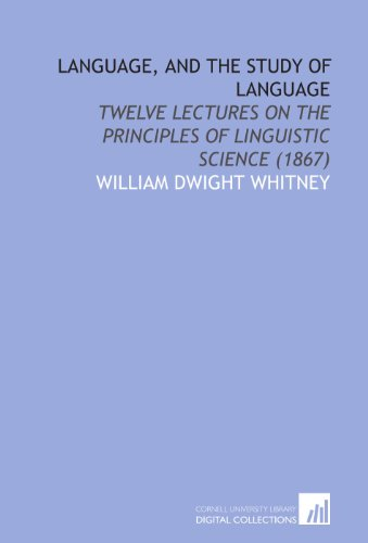 Language, and the Study of Language: Twelve Lectures on the Principles of Linguistic Science (1867)