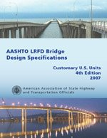 AASHTO LRFD Bridge Design Specifications, Customary U.S. Units, 4th Edition, with 2008 and 2009 Interim Revisions