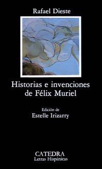 Historias e invenciones de F'lix Muriel / History and Inventions of Felix Muriel (Letras hispanicas) (Spanish Edition)