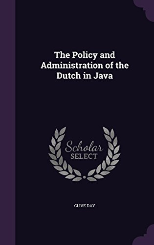 The Policy and Administration of the Dutch in Java
