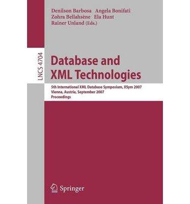 [(Database and XML Technologies: 5th International XML Database Symposium, Xsym 2007, Vienna, Austrial, September 23-24, 2007, Proceedings)] [by: Denilson Barbosa]