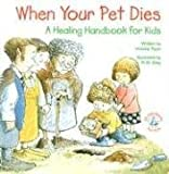 When Your Pet Dies...: A Healing Handbook for Kids (Elf-Help Books for Kids)