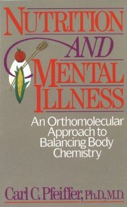 Nutrition And Mental Illness: An Orthomolecular Approach To Balancing Body Chemistry [Paperback] [1988] Original Ed. Carl C. Pfeiffer