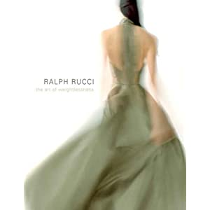 Ralph Rucci: The Art of Weightlessness [Hardcover]