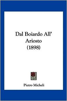 Dal Boiardo All' Ariosto (1898) (Italian Edition): Pietro