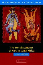 The Moral Economy of AIDS in South Africa (Cambridge Africa Collections)