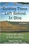 Guiding Those Left Behind in Ohio: Legal and Practical Things You Need to Do to Settle an Estate in Ohio and How to Arrange Your Own Affairs to Avoid Uneccessary Costs to Your Family