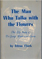 The man who talks with the flowers;: The intimate life story of Dr. George Washington Carver,