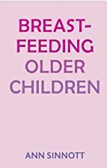 Breastfeeding Older Children [Paperback] [2010] Ann Sinnott