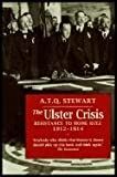 The Ulster Crisis: Resistance to Home Rule, 1912-14 (A Blackstaff classic) (085640599X) by A. T. Q. Stewart